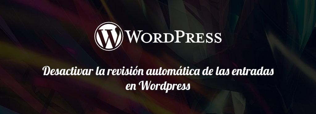 Desactivar la revisión automática de las entradas en WordPress